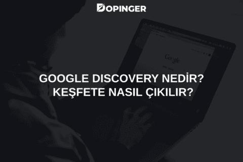 Google Discovery Nedir? Keşfete Nasıl Çıkılır?