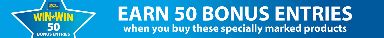 Earn 50 Bonus entries when you buy these specially marked products