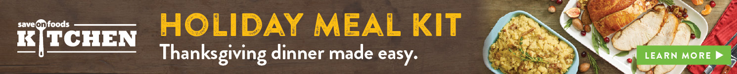 Save-On-Foods Kitchen Holiday Meal Kit - Thanksgiving Dinner Made Easy. Learn More