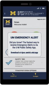 U-M Emergency Alert graphic. Did you know? The fastest way to receive UM Emergency Alerts is via the U-M Public Safety App? Download the app at dpss.umich.edu/app