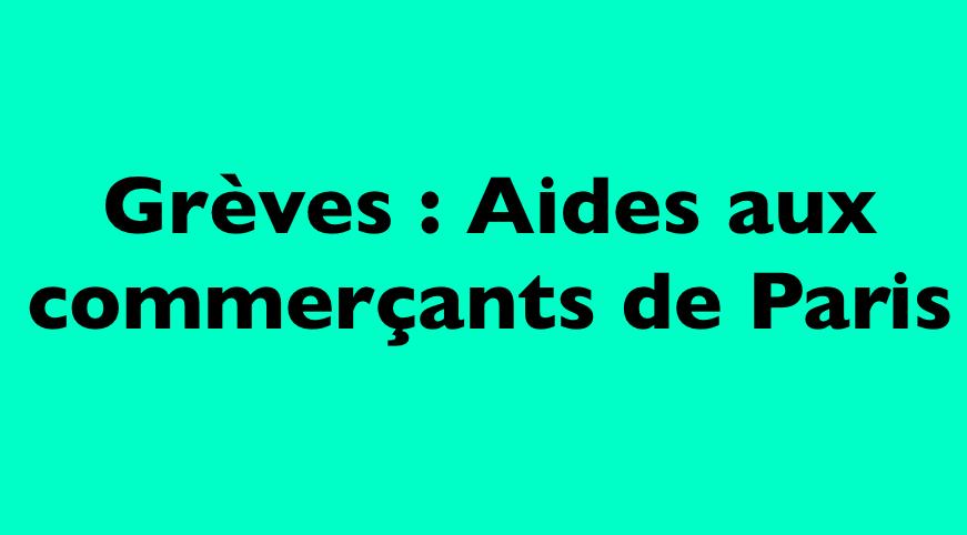 [lettre] Grèves : Informations sur les aides aux commerçants de Paris