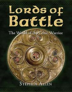 Lords of Battle: The World of the Celtic Warrior