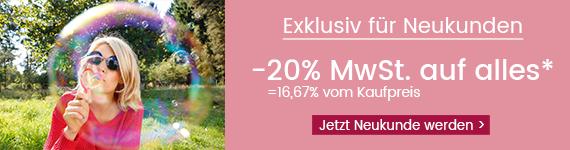 Exklusiv für Neukunden: -20% Mwst. auf alles*