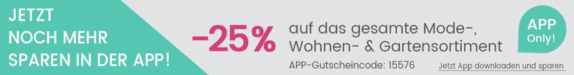 App on Top -25% auf das gesamte Mode-, Wohnen- und Gartensortiment