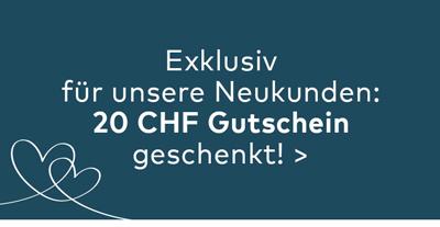 Exklusiv für unere Neukunden: 20 CHF Gutschein geschenkt!
