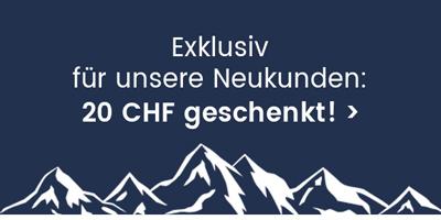 Exklusiv für unsere Neukunden - 20 CHF geschenkt!