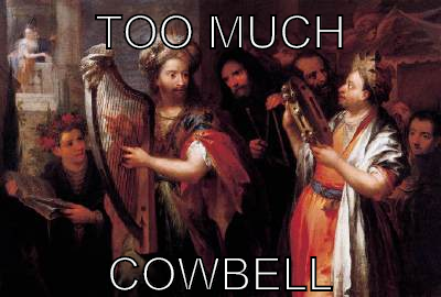 Too much cowbell