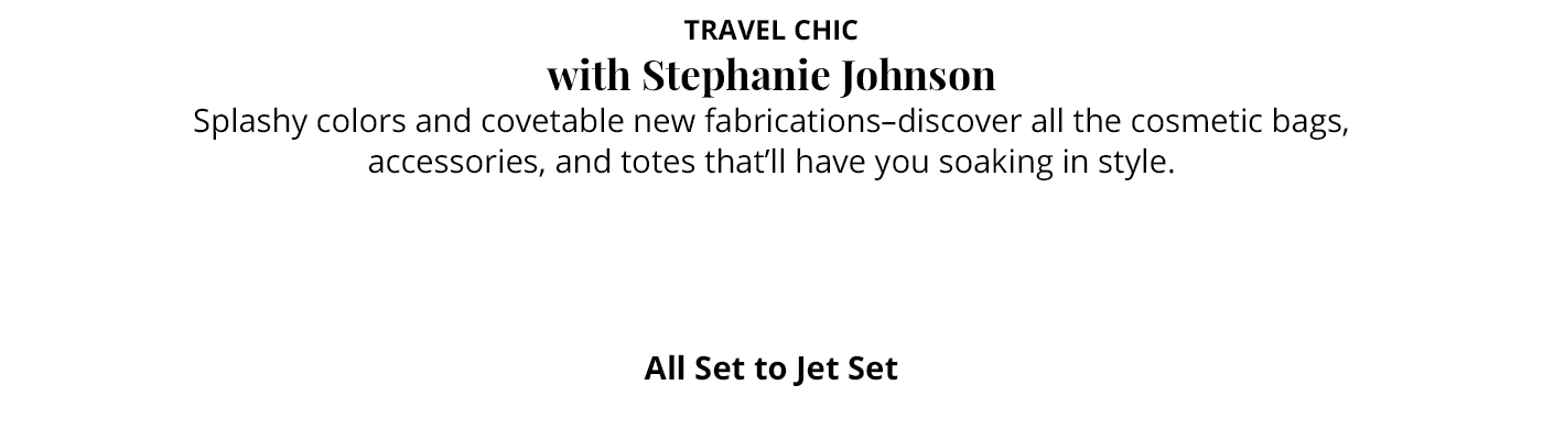 Travel Chic with Stephanie Johnson splashy colors and covetable new fabrications