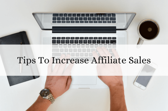 Tips To Increase Affiliate Sales
