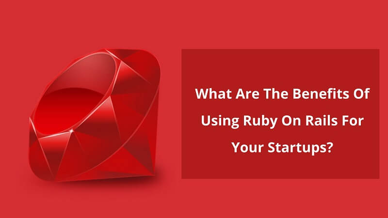 Benefits Of Using Ruby On Rails