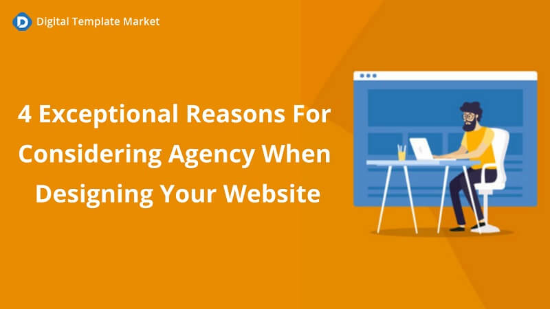Reasons For Considering Agency When Designing Your Website