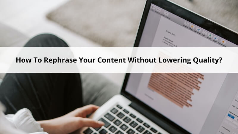 How To Rephrase Your Content Without Lowering Quality