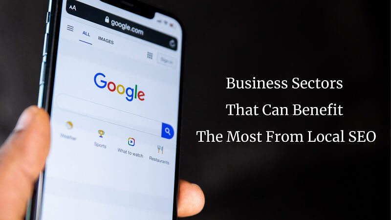 Five Business Sectors That Can Benefit The Most From Local SEO