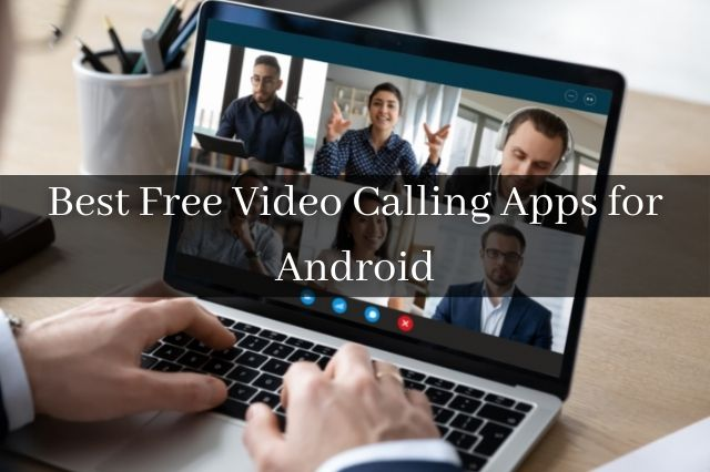 Best Free Video Calling Apps for Android