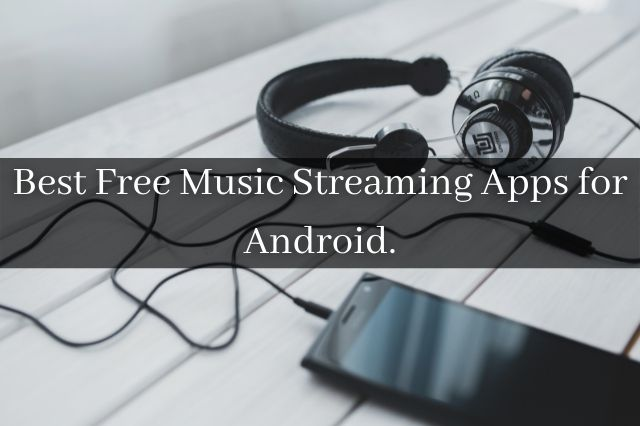 Best Free Music Streaming Apps for Android.