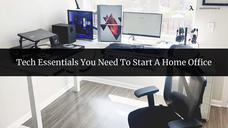 Tech Essentials You Need To Start A Home Office