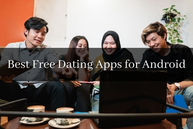 Best Free Dating apps for Android