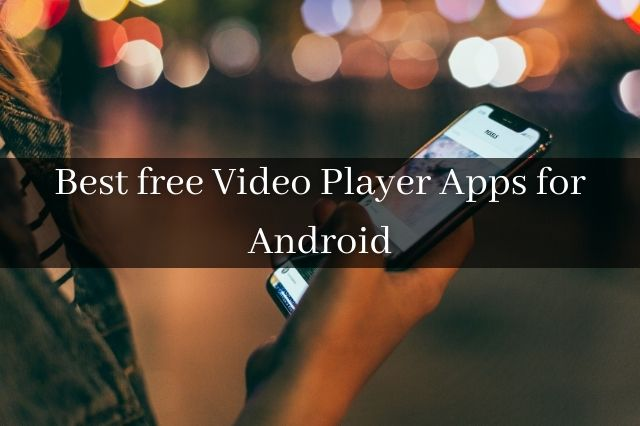 Best free Video Player Apps for Android