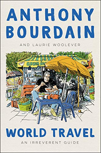WORLD TRAVEL by Anthony Bourdain and Laurie Woolever