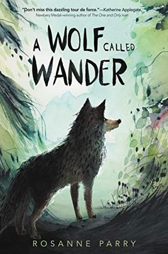 A WOLF CALLED WANDER by Rosanne Parry. Illustrated by Mónica Armiño