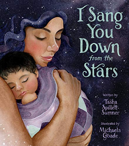 I SANG YOU DOWN FROM THE STARS by Tasha Spillett-Sumner. Illustrated by Michaela Goade