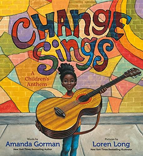 CHANGE SINGS by Amanda Gorman. Illustrated by Loren Long