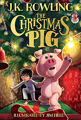 THE CHRISTMAS PIG by J.K. Rowling. Illustrated by Jim Field
