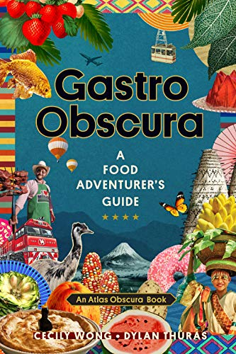 GASTRO OBSCURA by Cecily Wong and Dylan Thuras