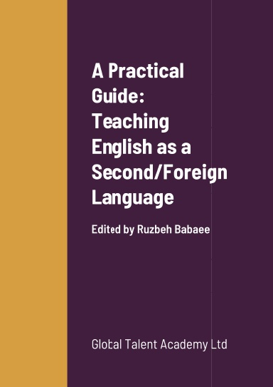 A Practical Guide: Teaching English as a Second/Foreign Language