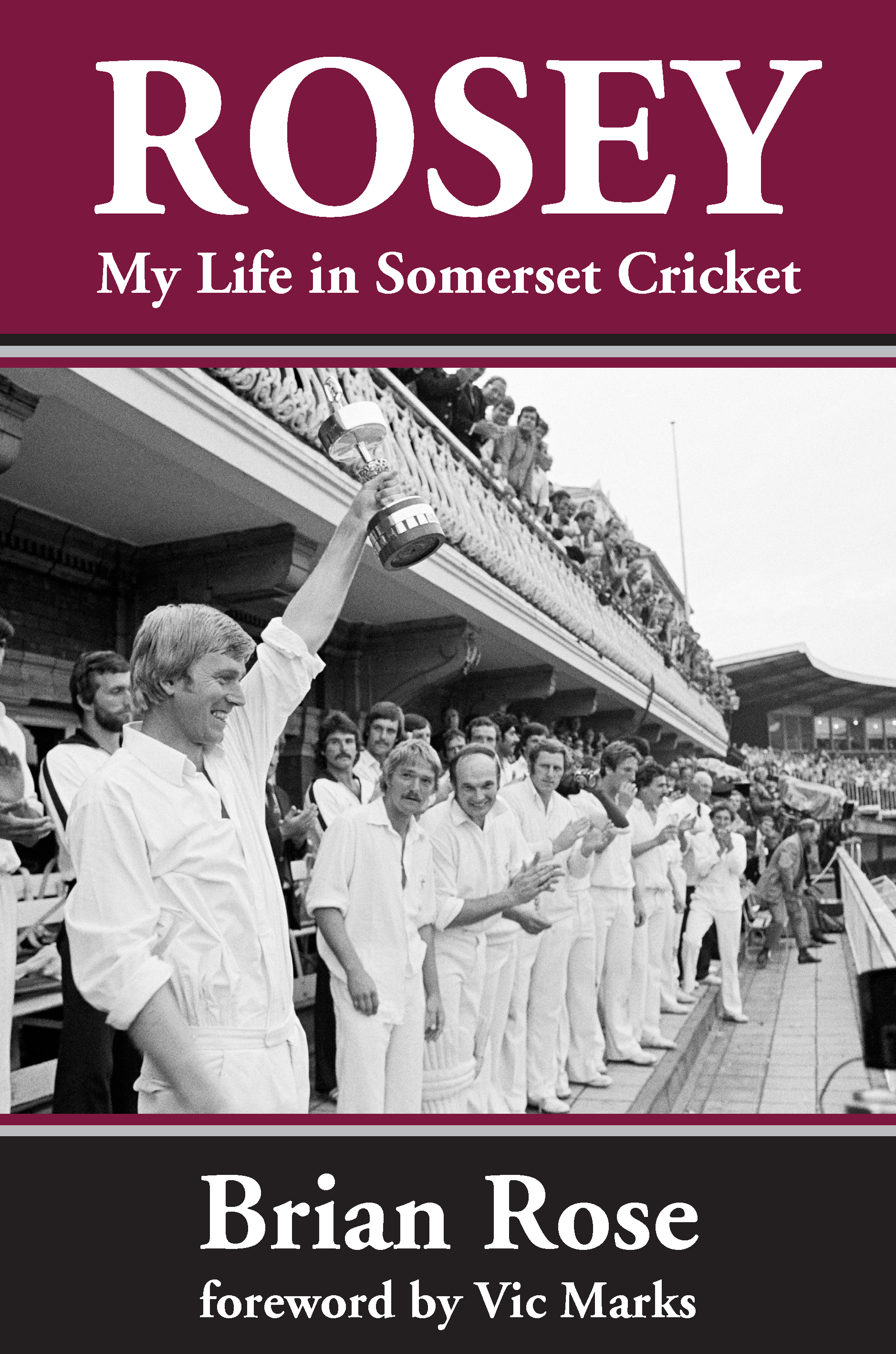 Rosey – My Life in Somerset Cricket  co-written by Brian Rose and Anthony Gibson