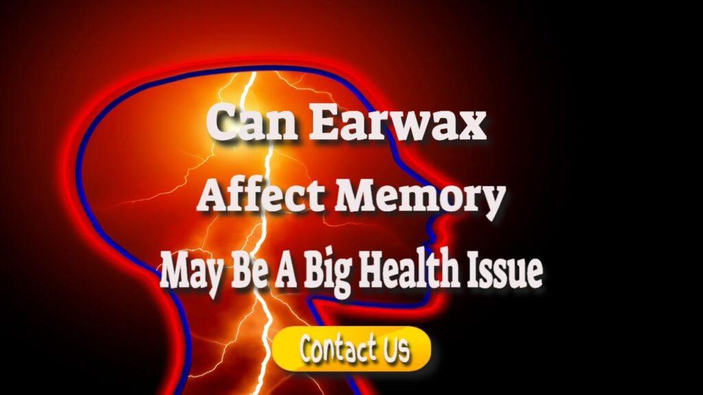 can earwax affect memory