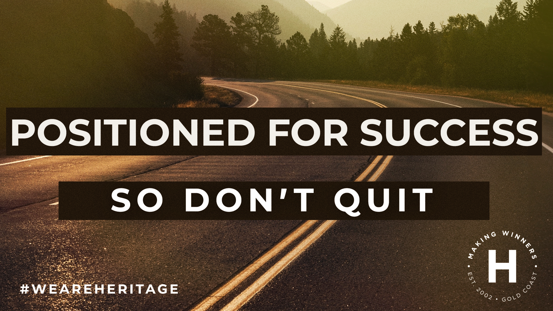 Positioned for Success So Don't Quit