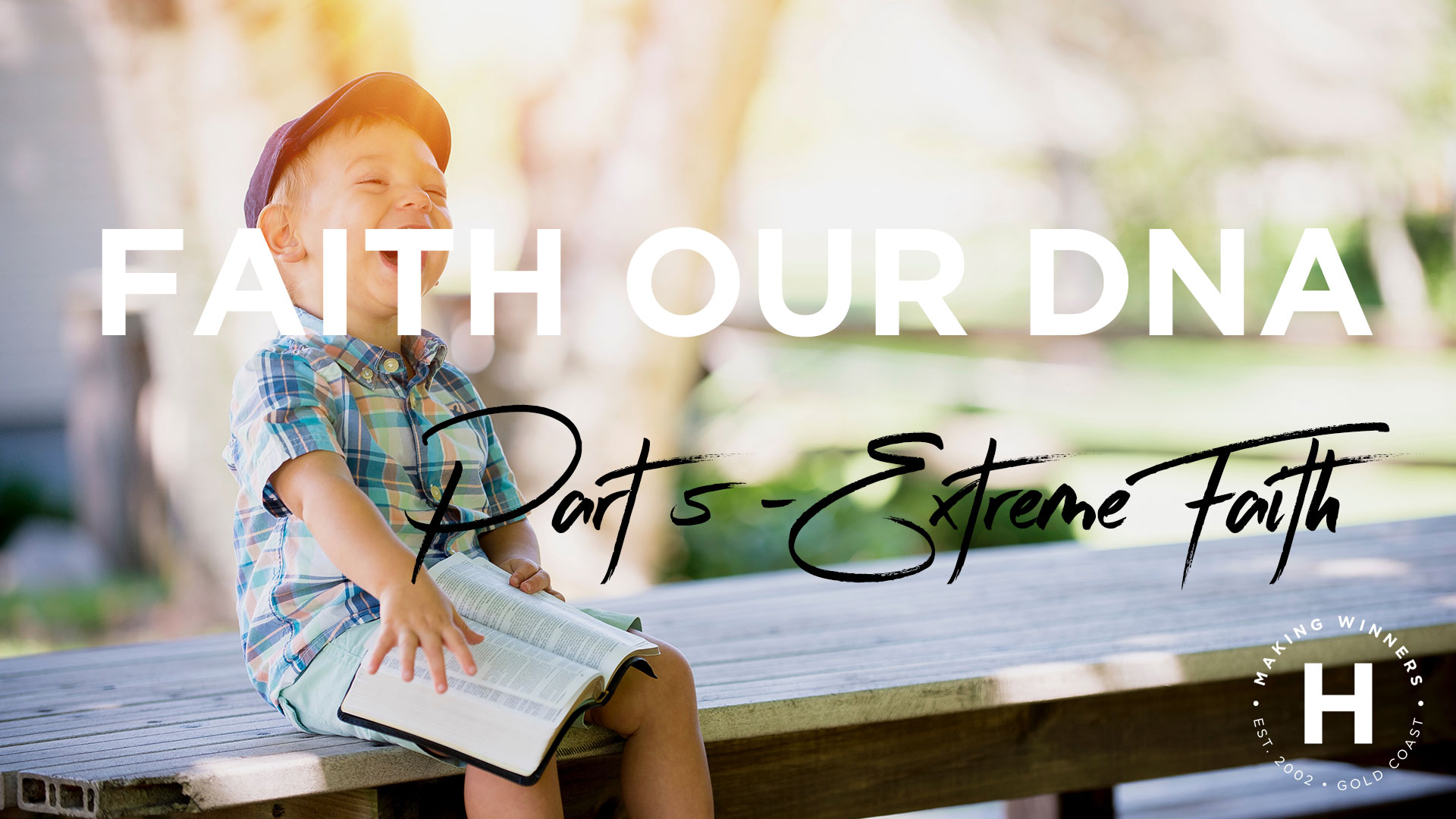 Faith Our DNA: part 5 – Extreme Faith – For a Miracle