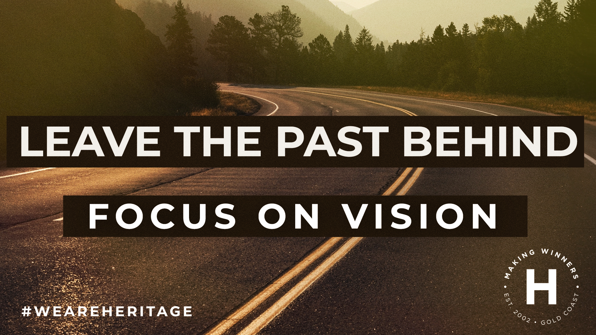 Leave the past behind Focus on vision