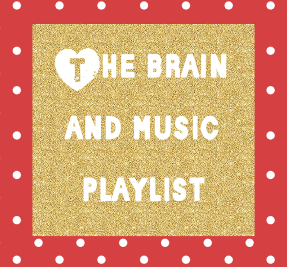 THE BRAIN AND MUSIC PLAYLIST