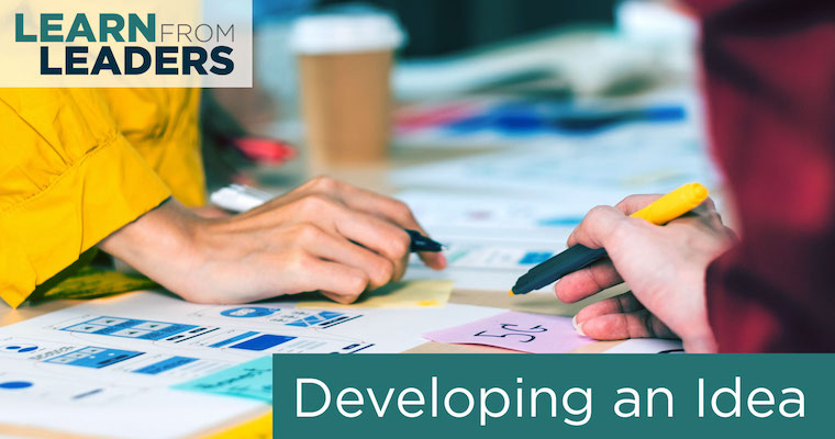 Learn From Leaders: Developing an Idea