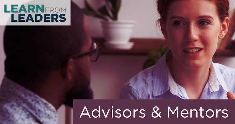 Learn From Leaders #3: Advisors and Mentors