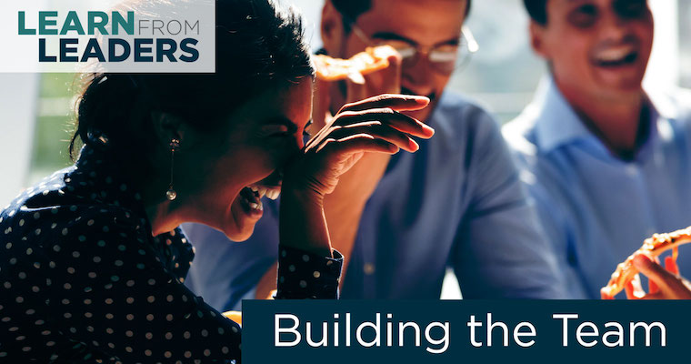 Learn from Leaders #4: Building a Team