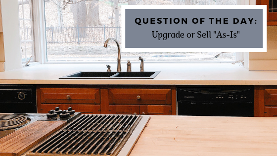 Question of the Day: Upgrade or Sell As-Is?