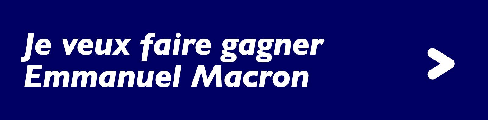 Je veux faire gagner Emmanuel Macron