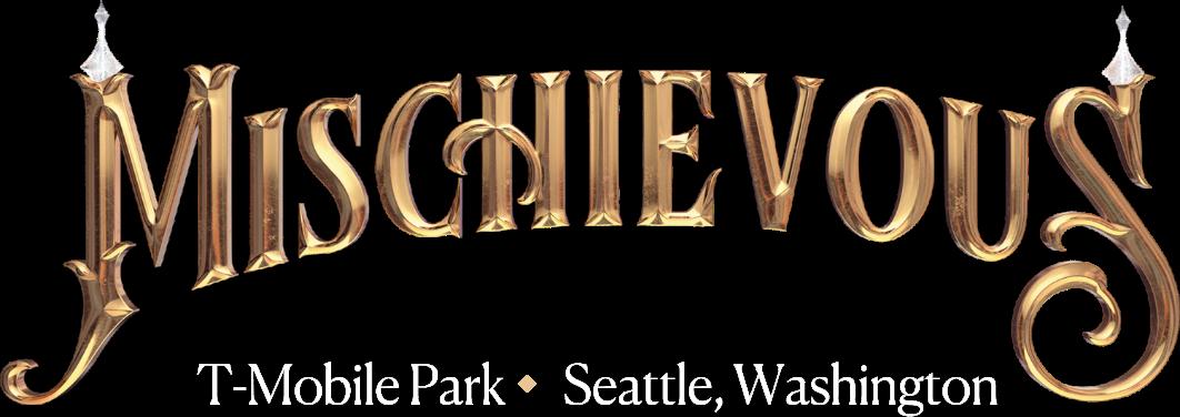 MISCHIEVOUS T-Mobile Park ♦ Seattle, Washington