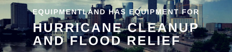 Equipmentland's Hurricane flood relief and cleanup equipment.