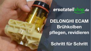 DeLonghi ECAM Brühkolben - reparieren - revidieren - überholen
