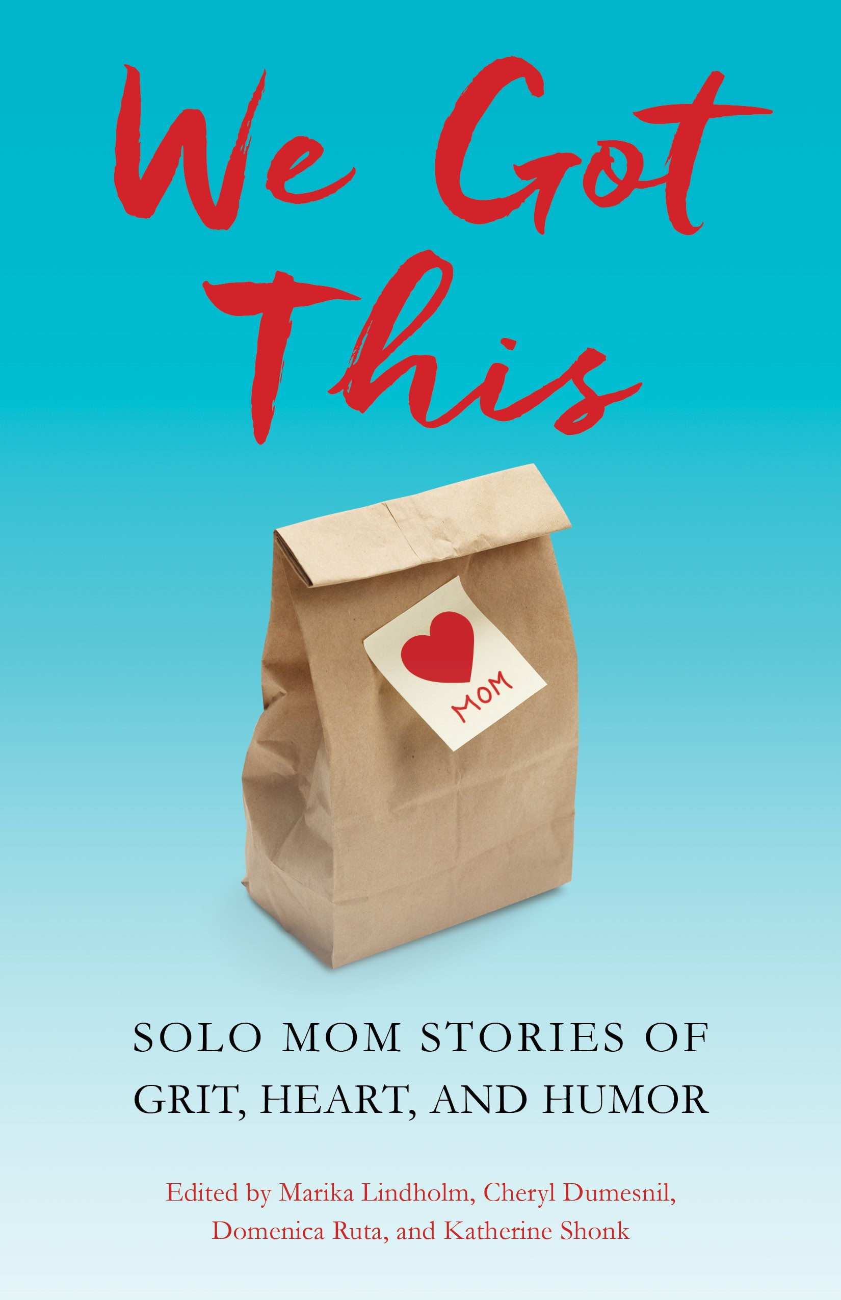 """We Got This: Solo Mom Stories of Grit, Heart, and Humor"" Coming Soon"