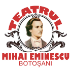 "Teatrul ""Mihai Eminescu"" Botoșani"