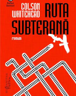 """""""Ruta subterană"""" de Colson Whitehead, cea mai bună carte de ficțiune a anului 2016, în dezbatere la Librăria Humanitas de la Ciș"""