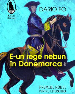 """Lansarea de carte: """"E-un rege nebun în Danemarca"""" de Dario Fo O istorie dramatică de iubire, infidelitate și nebunie ce reînvie zbuciumata epocă de la sfârșitul secolului al XVIII-lea"""