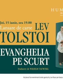 """Despre """"Evanghelia pe scurt"""" de Lev Tolstoi, cu Teodor Baconschi, Tatiana Niculescu şi Wilhelm Tauwinkl joi, 15, iunie, ora 19, la Librăria Humanitas de la Cişmigiu"""