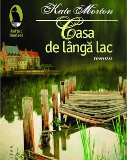 """""""Casa de lângă lac"""", un thriller pasionant semnat de Kate Morton se lansează la Librăria Humanitas de la Cişmigiu"""