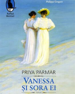 """""""Vanessa și sora ei"""" de Priya Parmar Lansare de carte: povestea relaţiei tumultuoase a pictoriţei Vanessa Bell cu sora sa, faimoasa scriitoare Virginia Woolf"""
